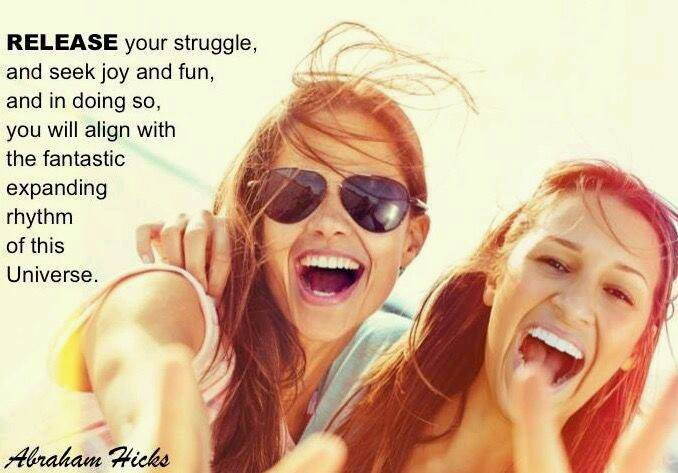 release your struggle and seek joy and fun