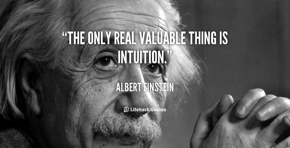the only real valuable thing is intuition